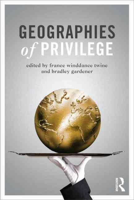 Geographies of Privilege By Twine, France Winddance (EDT)/ Gardener, Bradley (EDT)